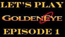 Let's Play Goldeneye Episode 1 : Taking Out Th...