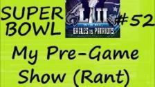 My Original Rant SUPERBOWL 52 - My Pre Game Show